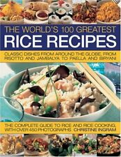 The World's 100 Greatest Rice Recipes: Classic Dishes from Around the World By