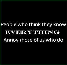 People Who Think They Know Everything Annoy Those of Us Who Do Tee Funny Humor