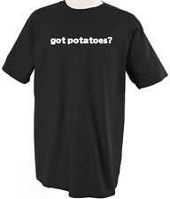 GOT POTATOES? FOOD T-SHIRT TEE SHIRT TOP