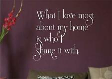 What I Love Most About My Home Is Who I Share It With ..Vinyl Wall Decal Sticker