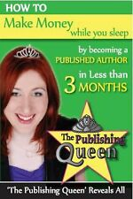 NEW How to Make Money While You Sleep by Becoming a Published Author in Less Tha