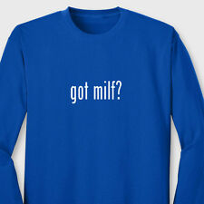 GOT MILF rude Funny T-shirt Offensive urban slang Long Sleeve Tee