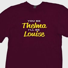 You Be Thelma Ill Be Louise Funny retro T-shirt Movie Classic Tee Shirt