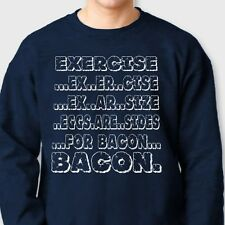 EXCERCISE Eggs Are Sides For BACON Funny T-shirt gag Gift Crew Neck Sweatshirt