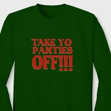 TAKE YO PANTIES OFF Rude Funny Sex T-shirt This Is The End Long Sleeve Tee