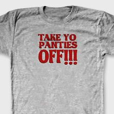 TAKE YO PANTIES OFF Funny This Is The End T-shirt Adult Humor Tee Shirt