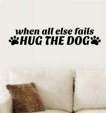 When All Else Fails Hug The Dog Vinyl Decal Wall Art Stickers Letters Words