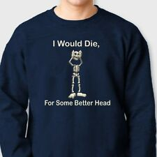I Would Die For Some BETTER HEAD Funny Rude T-shirt Skeleton Crew Sweatshirt