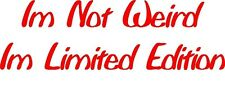 "* Im not weird im limited edition funny decal die cut sticker new 3"" x 9"""
