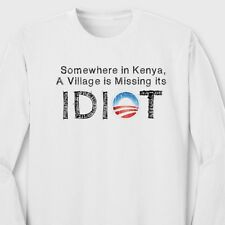 Somewhere In Kenya VILLAGE Missing Its IDIOT Anti Obama Funny Long Sleeve Tee