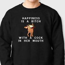 Happiness Is A Bitch With A C*ck In Her Mouth Rude T-shirt Funny Crew Sweatshirt