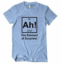 AH 104 THE ELEMENT OF SURPRISE GEEK Unisex Adult T-Shirt Tee Top