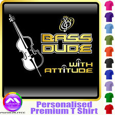 Double Bass Dude With Attitude - Custom Music T Shirt 5yrs - 6XL by MusicaliTee