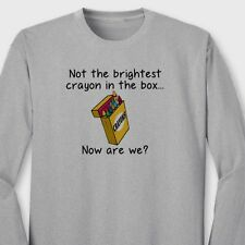 Not The Brightest Crayon In The Box...College Humor funny Long Sleeve T-shirt