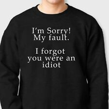 Sorry My Fault I Forgot You Were An Idiot Tee Funny Sarcastic Crew Sweatshirt