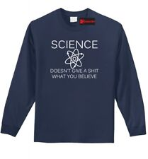 Science Doesnt Care What You Believe Funny L/S Shirt Atheist Atheism T Shirt Z1