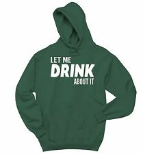Let Me Drink About It Funny Hoodie Crewneck Sweatshirt Beer Bar Alcohol Party
