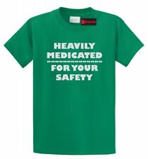Heavily Medicated For Your Safety Funny T Shirt Party Adult Humor Tee