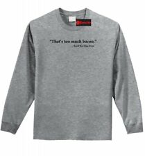 That's Too Much Bacon Said Noone Ever Funny L/S T Shirt Bacon Lover Food Tee Z1