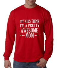 MY KIDS THINK I'M A PRETTY AWESOME MOM Long Sleeve Unisex T-Shirt Tee Top