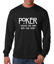 Poker I Bought This Shirt With Your Money Cotton Long Sleeve T-Shirt Tee