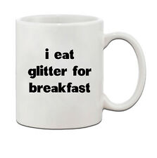 I Eat Glitter For Breakfast Ceramic Coffee Tea Mug Cup