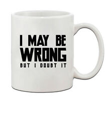 I May Be Wrong But I Doubt It Ceramic Coffee Tea Mug Cup
