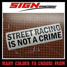 Street Racing is Not a Crime sticker / decal / vinyl *Multiple colors & Sizes*