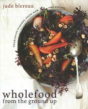Wholefood from the Ground Up by Jude Blereau Paperback Book
