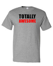 Totally Awesome Funny Cotton Unisex T-Shirt Tee Shirt Top