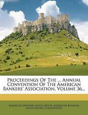 Proceedings  Annual Convention American Bankers' Association Vol  36 -Paperback