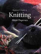 Beginner's Guide to Knitting, Alison Dupernex, Good Condition Book, ISBN 9781903