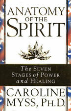 Anatomy of the Spirit: The Seven Stages of Power, Caroline Myss PhD, New