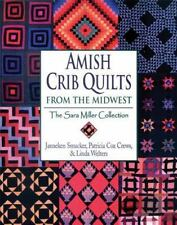 Amish Crib Quilts from the Midwest : The Sara Miller Collection by Janneken Smuc