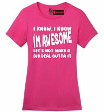 I Know Im Awesome Big Deal Outta Funny Ladies T Shirt College Party Gift Tee Z4