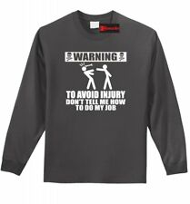 Warning To Avoid Injury Don't Tell Me How To Do My Job Funny Mens L/S T Shirt Z1