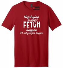 Stop Trying To Make Fetch Happen Funny Mens V-Neck T Shirt Dog Lover Puppy Tee