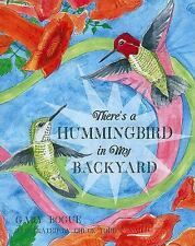 There's a Hummingbird in My Backyard by Gary Bogue (2010, Hardcover) NEW *****