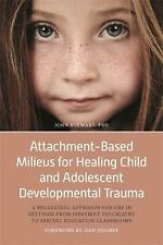 Attachment-based Milieus for Healing Child and Adolescent Developmental Trauma: