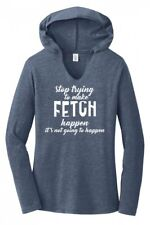Stop Trying Make Fetch Happen Funny Ladies Hoodie T-Shirt Dog Lover Puppy Tee