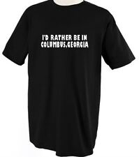 I'D RATHER BE IN COLUMBUS GEORGIA TSHIRT TEE SHIRT TOP
