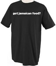 GOT JAMAICAN FOOD? T-SHIRT TEE SHIRT TOP