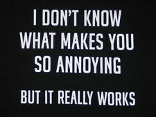 I Don't Know What Makes You So Annoying But It Really Works Humor T-Shirt UNWORN