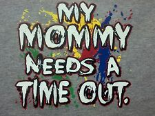 Mommy Needs a Time Out ! Awesome Cute Kid T-Shirt Infant Baby Toddler Youth Tee