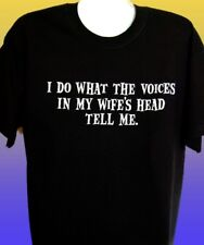 NEW FUNNY T-SHIRT - I do what the voices in my wife's head tell me - PLUS SIZES