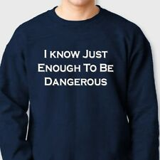 I Know Just Enough To Be Dangerous Funny T-shirt Gag Gift Crew Neck Sweatshirt