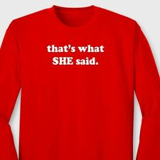 Thats What She Said Funny TV Show Tshirt The Office novelty Gift Long Sleeve Tee
