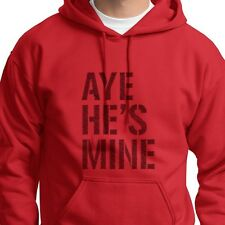AYE HES MINE Couples Funny T-shirt Jersey Shore Urban Swag Hoodie Sweatshirt