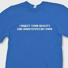 I Reject Your Reality And Substitute My Own Mythbusters T-shirt Funny Tee Shirt