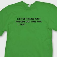 LIST OF THINGS AINT NOBODY GOT TIME FOR T-shirt Funny Tee Shirt
